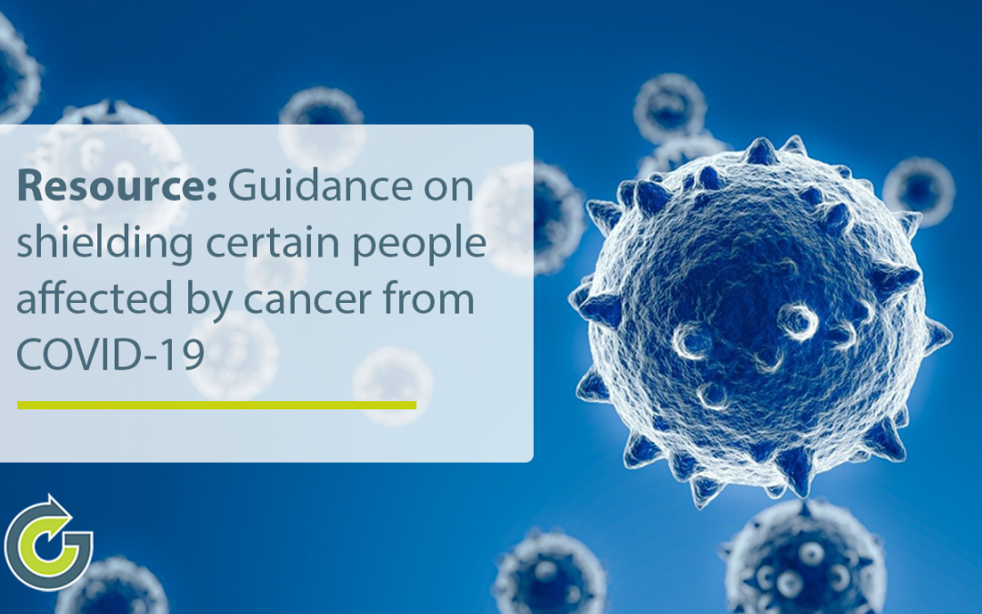 Resource: Updated guidance on shielding certain people affected by cancer from COVID-19